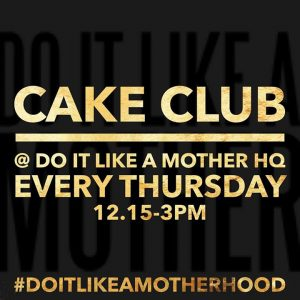 Cake Club @ Do It Like A Mother HQ | Southend-on-Sea | United Kingdom
